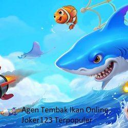 Agen Tembak Ikan Online Joker123 Terpopuler