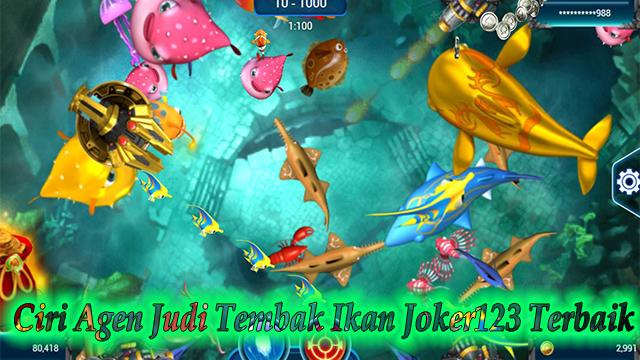 Ciri Agen Judi Tembak Ikan Joker123Terbaik 2020
